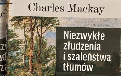 """""""Niezwykłe złudzenia i szaleństwa tłumów"""" Charlesa Mackaya – recenzja"""